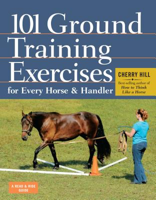 101 Ground Training Exercises for Every Horse & Handler - Hill, Cherry