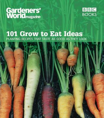 101 Grow to Eat Ideas: Planting Recipes That Taste as Good as They Look - Thomas, Ceri (Editor)