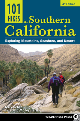 101 Hikes in Southern California: Exploring Mountains, Seashore, and Desert - Schad, Jerry, and Money Harris, David