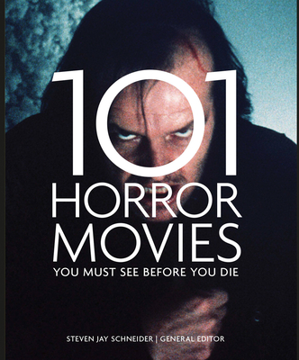 101 Horror Movies You Must See Before You Die - Schneider, Steven Jay (Editor)