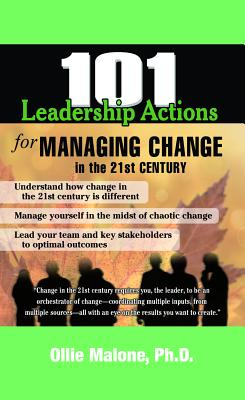 101 Leadership Actions for Managing Change: In the 21st Century - Malone, Ollie