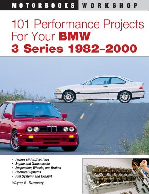 101 Performance Projects for Your BMW 3 Series 1982-2000 - Dempsey, Wayne