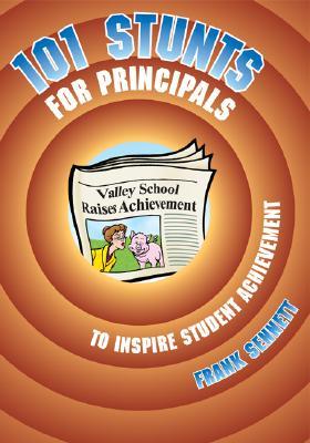 101 Stunts for Principals to Inspire Student Achievement - Sennett, Frank