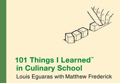 101 Things I Learned (R) in Culinary School - Eguaras, Louis, and Frederick, Matthew