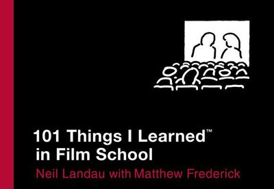 101 Things I Learned (R) in Film School - Landau, Neil, and Frederick, Matthew