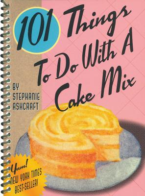 101 Things to Do with a Cake Mix - Ashcraft, Stephanie