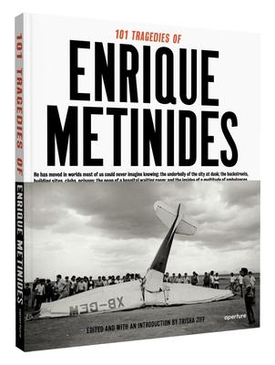 101 Tragedies of Enrique Metinides - Metinides, Enrique, and Ziff, Trisha