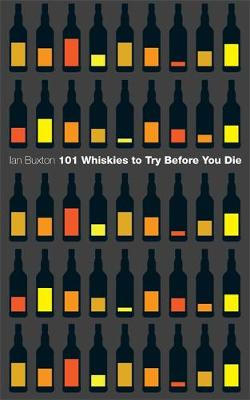 101 Whiskies to Try Before You Die - Buxton, Ian