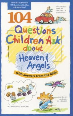 104 Questions Children Ask about Heaven & Angels - Wilhoit, James C, and Veerman, David R, and Lucas, Daryl J (Editor)
