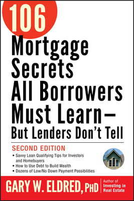 106 Mortgage Secrets All Borrowers Must Learn - But Lenders Don't Tell - Eldred, Gary W