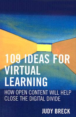 109 Ideas for Virtual Learning: How Open Content Will Help Close the Digital Divide - Breck, Judy, and Brown, John Seely (Foreword by)