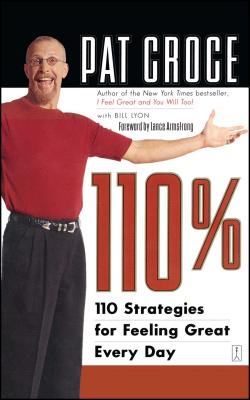 110%: 110 Strategies for Feeling Great Every Day - Croce, Pat, and Lyon, Bill, and Armstrong, Lance (Foreword by)