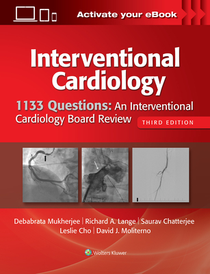 1133 Questions: An Interventional Cardiology Board Review - Mukherjee, Debabrata, Dr., and Moliterno, David, Dr. (Editor), and Cho, Leslie, MD (Editor)