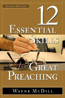 12 Essential Skills for Great Preaching - McDill, Wayne