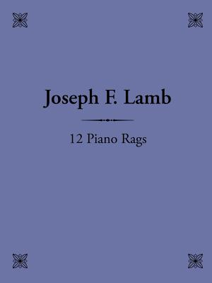 12 Piano Rags by Joseph F. Lamb - Frieman, Christopher, and Lamb, Joseph F