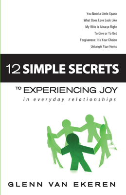 12 Simple Secrets to Experiencing Joy in Everyday Relationships - Van Ekeren, Glenn