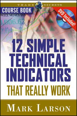 12 Simple Technical Indicators That Really Work - Larson, Mark