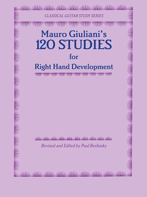 120 Studies for Right Hand Development - Giuliani, Mauro (Composer), and Brelinsky, Paul (Composer)