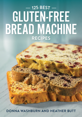 125 Best Gluten-Free Bread Machine Recipes - Washburn, Donna, and Butt, Heather