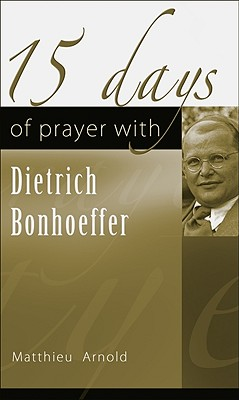15 Days of Prayer with Dietrich Bonhoeffer - Arnold, Matthieu, and McDonald, Jack (Translated by)