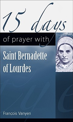 15 Days of Prayer with Saint Bernadette of Lourdes - Vayne, Francois
