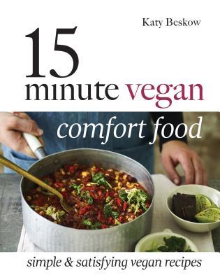 15 Minute Vegan Comfort Food: Simple & satisfying vegan recipes - Beskow, Katy