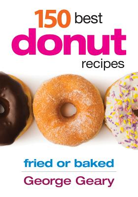 150 Best Donut Recipes: Fried or Baked - Geary, George