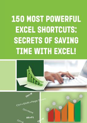 150 Most Powerful Excel Shortcuts: SECRETS of SAVING TIME WITH EXCEL! - Besedin, Andrei