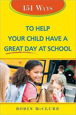 151 Ways to Help Your Child Have a Great Day at School - McClure, Robin
