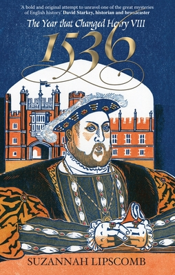 1536: The Year That Changed Henry VIII - Lipscomb, Suzannah