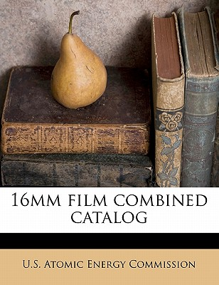 16mm Film Combined Catalog - U S Atomic Energy Commission (Creator)