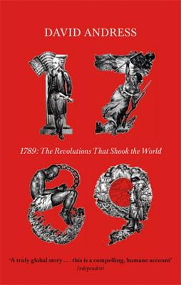 1789: The Revolutions that Shook the World - Andress, David