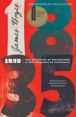 1835: The Founding of Melbourne and the Conquest of Australia - Boyce, James