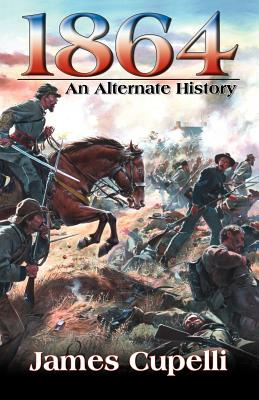 1864: An Alternate History - Cupelli, James