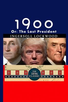 1900: Or; The Last President - Lockwood, Ingersoll