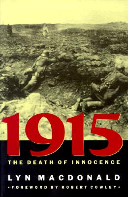 1915: The Death of Innocence - MacDonald, Lyn, Professor, and Cowley, Robert, Bar (Foreword by)