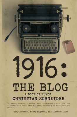 1916 the Blog: A Book of Humor - Schneider, Christian M