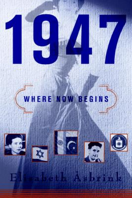 1947: Where Now Begins - Asbrink, Elisabeth, and Graham, Fiona (Translated by)