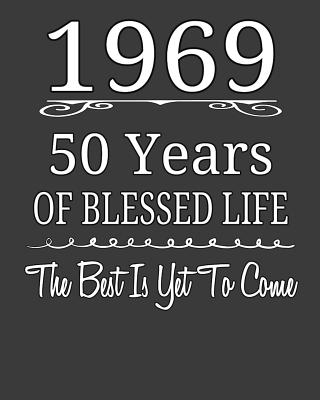 1969 50 Years Of Blessed Life The Best Is Yet To Come: Funny 50th Birthday Gifts, Blessed 50th Birthday, 50 Years Old, Blank Lined Notebook for Notes, To Do Lists, Notepad, Journal. - Publishing, Ir