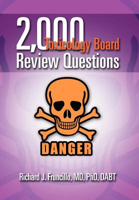 2,000 Toxicology Board Review Questions - Fruncillo MD Phd Dabt, Richard J