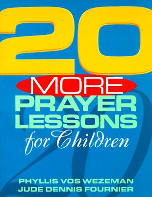 20 More Prayer Lessons for Children - Wezeman, Phyllis Vos, and Vos Wezeman, Phyllis, and Fournier, Jude Dennis