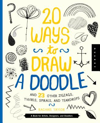 20 Ways to Draw a Doodle and 23 Other Zigzags, Hearts, Spirals, and Teardrops: A Book for Artists, Designers, and Doodlers - Quarry Creative Team