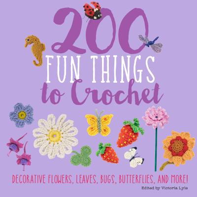 200 Fun Things to Crochet: Decorative Flowers, Leaves, Bugs, Butterflies, and More! - Stanfield, Lesley, and Barnden, Betty, and Polka, Jessica