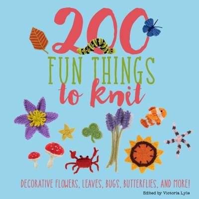 200 Fun Things to Knit: Decorative Flowers, Leaves, Bugs, Butterflies, and More! - Polka, Jessica
