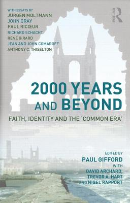 2000 Years and Beyond: Faith, Identity, and the 'Common Era' - Archard, David (Editor), and Gifford, Paul (Editor), and Hart, Trevor A (Editor)