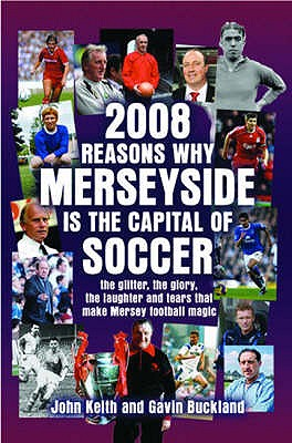2008 Reasons Why Merseyside is the Capital of Football - Keith, John, and Buckland, Gavin
