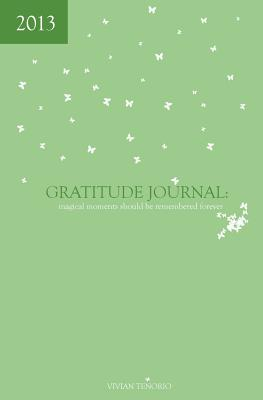 2013 Gratitude Journal: Magical Moments Should Be Remembered Forever - Tenorio, Vivian