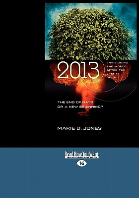 2013: The End of Days or a New Beginning?: Envisioning the World After the Events of 2012 (Easyread Large Edition) - Jones, Marie D