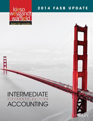 2014 FASB Update Intermediate Accounting - Kieso, Donald E, Ph.D., CPA, and Weygandt, Jerry J, Ph.D., CPA, and Warfield, Terry D