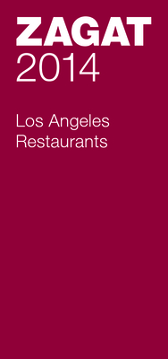 2014 Los Angeles Restaurants - Zagat Survey (Compiled by)